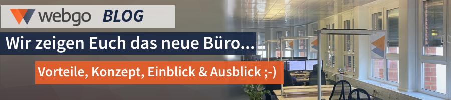 Das neue webgo Büro - Einblick, Ausblick & mehr